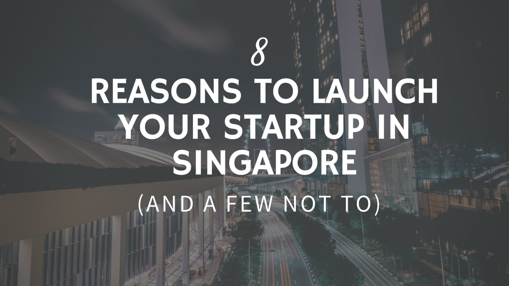 8 Reasons to Launch Your Startup in Singapore (And A Few Not To)
